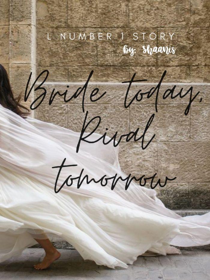 Bride today, Rival tomorrow